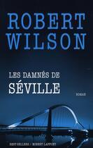 Couverture du livre « Les damnés de séville » de Robert Wilson aux éditions Robert Laffont