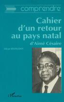 Couverture du livre « Le cahier d'un retour au pays natal d'Aimé Césaire » de Lilyan Kesteloot aux éditions L'harmattan