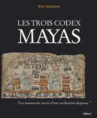 Couverture du livre « Les trois codex mayas » de Eric Taladoire aux éditions Balland