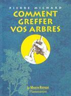 Couverture du livre « Comment greffer vos arbres » de Pierre Michard aux éditions Maison Rustique