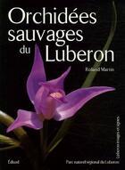 Couverture du livre « Orchidees Sauvages Du Luberon » de Roland Martin aux éditions Edisud