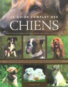 Couverture du livre « Le Guide Complet Des Chiens » de H. Bielfeld aux éditions Chantecler