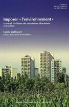 Couverture du livre « Imposer l'environnement . le travail revelateur des associations a lsaciennes (1965-2005) » de Waldvogel Carole aux éditions Pu De Strasbourg