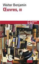 Couverture du livre « Oeuvres t3 » de Walter Benjamin aux éditions Gallimard