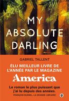 Couverture du livre « My absolute darling » de Gabriel Tallent aux éditions Gallmeister