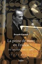 Couverture du livre « La peine de mort en France du Moyen-Age à 1981 » de Benoit Garnot aux éditions Belin