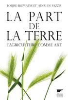 Couverture du livre « La part de la terre ; l'agriculture comme art » de Louise Browaeys et Henri De Pazzis aux éditions Delachaux & Niestle
