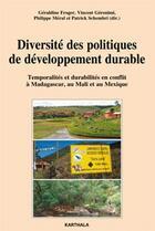 Couverture du livre « Diversité des politiques de développement durable ; temporalités et durabilités en conflit à Madagascar, au Mali et au Mexique » de Froger/Collectif aux éditions Karthala