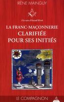 Couverture du livre « La franc-maçonnerie clarifiée pour ses initiés » de Irene Mainguy aux éditions Dervy