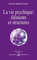 Couverture du livre « La vie psychique : éléments et structures » de Omraam Mikhael Aivanhov aux éditions Prosveta