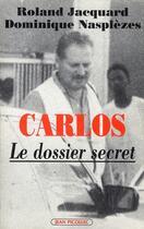 Couverture du livre « Carlos : le dossier secret » de Jacquard/Nasplezes aux éditions Jean Picollec