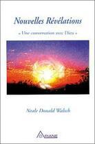 Couverture du livre « Nouvelles révélations ; une conversation avec Dieu » de Neale Donald Walsch aux éditions Ariane