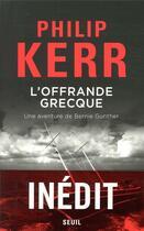 Couverture du livre « L'offrande grecque ; une aventure de Bernie Gunther » de Philip Kerr aux éditions Seuil