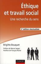 Couverture du livre « Éthique et travail social ; une recherche du sens (2e édition) » de Brigitte Bouquet aux éditions Dunod
