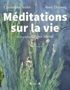 Couverture du livre « Méditations sur la vie » de Christophe Andre et Anne Ducrocq aux éditions Grund