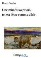 Couverture du livre « Une mimèsis a priori, tel est l'être comme désir » de Henri Duthu aux éditions Melibee