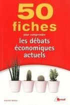 Couverture du livre « 50 fiches pour comprendre les débats économiques actuels » de Vincent Barou aux éditions Breal
