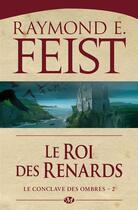 Couverture du livre « Le conclave des ombres T.2 ; le roi des renards » de Raymond Elias Feist aux éditions Bragelonne