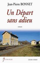 Couverture du livre « Un départ sans adieux » de Jean-Pierre Bonnet aux éditions Lucien Souny