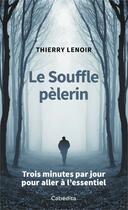 Couverture du livre « Le souffle pèlerin ; trois minutes par jour pour aller à l'essentiel » de Thierry Lenoir aux éditions Cabedita