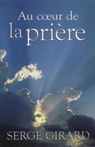 Couverture du livre « Au coeur de la prière » de Serge Girard aux éditions Jcl