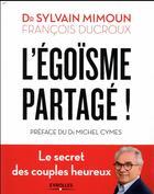Couverture du livre « L'égoïsme partagé ! le secret des couples heureux » de Francoise Frontisi-Ducroux et Sylvain Mimoun aux éditions Eyrolles