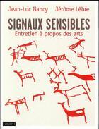 Couverture du livre « Signaux sensibles ; entretiens à propos des arts » de Jean-Luc Nancy et Jerome Lebre aux éditions Bayard