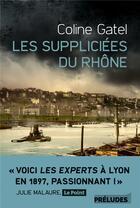 Couverture du livre « Les suppliciées du Rhône » de Coline Gatel aux éditions Preludes