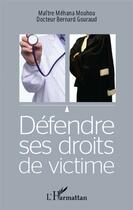 Couverture du livre « Défendre ses droits de victime » de Bernard Gouraud et Mehana Mouhou aux éditions L'harmattan