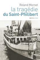 Couverture du livre « La tragédie du Saint-Philibert » de Roland Mornet aux éditions Geste