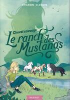 Couverture du livre « Le ranch des mustangs ; cheval sauvage » de Sharon Siamon aux éditions Rageot