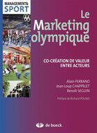 Couverture du livre « Le marketing olympique ; co-création de valeur entre acteurs » de Jean-Loup Chappelet et Benoit Seguin et Alain Ferrand aux éditions De Boeck Superieur