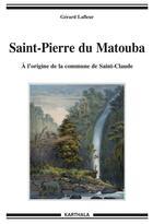 Couverture du livre « Saint-Pierre de Matouba ; à l'origine de la commune de Saint-Claude » de Gerard Lafleur aux éditions Karthala
