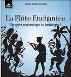Couverture du livre « La flûte enchantée ; un opéra maçonnique ou initiatique ? » de Pierre Sainte-Victoire aux éditions Detrad Avs