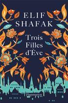 Couverture du livre « Trois filles d'Eve » de Elif Shafak aux éditions Flammarion