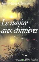 Couverture du livre « Le Navire Aux Chimeres » de Jean-Marie Chevrier aux éditions Albin Michel