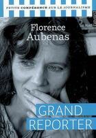 Couverture du livre « Grand reporter » de Florence Aubenas aux éditions Bayard