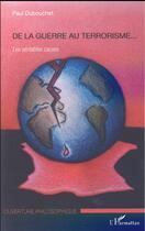 Couverture du livre « De la guerre au terrorisme... les véritables causes » de Paul Dubouchet aux éditions L'harmattan
