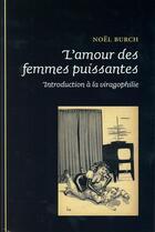 Couverture du livre « L amour des femmes puissantes » de Noel Burch aux éditions Epel