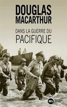 Couverture du livre « Dans la guerre du Pacifique ; mémoires » de Douglas Macarthur aux éditions Nouveau Monde