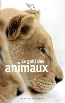 Couverture du livre « Le goût des animaux » de Collectif aux éditions Mercure De France