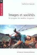 Couverture du livre « Images et sociétés ; le progrès, les médias, la guerre » de Catherine Saouter aux éditions Pu De Montreal