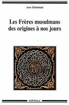 Couverture du livre « Les frères musulmans des origines à nos jours » de Amr Elshobaki aux éditions Karthala