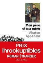 Couverture du livre « Mon père et ma mère » de Aharon Appelfeld aux éditions Editions De L'olivier