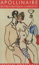 Couverture du livre « Oeuvres érotiques complètes » de Guillaume Apollinaire aux éditions La Musardine
