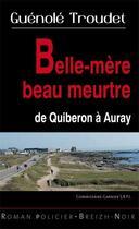 Couverture du livre « Belle-mère beau meurtre ; de Quiberon à Auray » de Guenole Troudet aux éditions Astoure