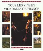 Couverture du livre « Tous Les Vins Et Vignobles De France » de Veronique Platt aux éditions Liber Minerva