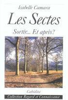Couverture du livre « Les Sectes, Sortir...Et Apres? » de Isabelle Camara aux éditions Cabedita