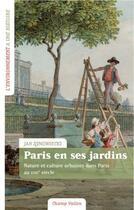 Couverture du livre « Paris en ses jardins : nature et culture urbaines au XVIIIe siècle » de Jan Synowiecki aux éditions Champ Vallon