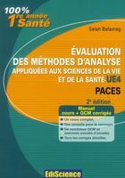 Couverture du livre « Évaluation des méthodes d'analyse appliquées aux sciences de la vie et de la santé ; UE 4 ; cours, QCM et exercices corrigés (2e édition) » de Salah Belazreg aux éditions Ediscience